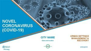 NOVEL CORONAVIRUS COVID19 CITY NAME Date and location