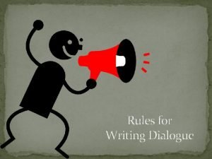 Rules for Writing Dialogue 1 Use quotation marks