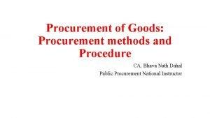 Procurement of Goods Procurement methods and Procedure CA