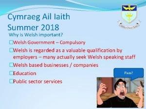 Cymraeg Ail Iaith Summer 2018 Why is Welsh