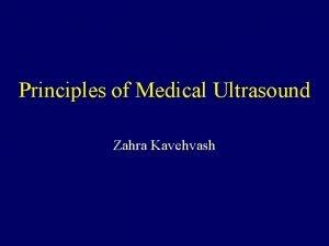 Principles of Medical Ultrasound Zahra Kavehvash Medical Ultrasound