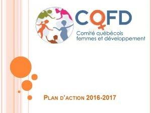 PLAN DACTION 2016 2017 MISSION Le CQFD se