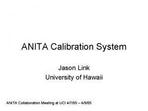 ANITA Calibration System Jason Link University of Hawaii