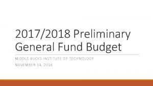 20172018 Preliminary General Fund Budget MIDDLE BUCKS INSTITUTE
