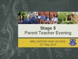 Stage 5 Parent Teacher Evening WELLINGTON HIGH SCHOOL