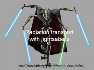 Radiation transport with lightsabers Axel Brandenburg Lightsabers Axel