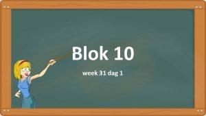 Blok 10 week 31 dag 1 Dag 1