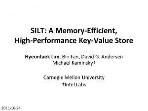 SILT A MemoryEfficient HighPerformance KeyValue Store Hyeontaek Lim