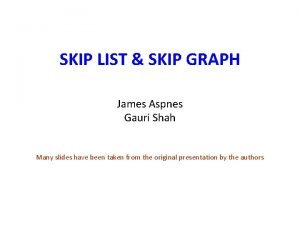 SKIP LIST SKIP GRAPH James Aspnes Gauri Shah