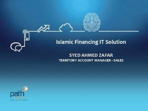 Islamic Financing IT Solution SYED AHMED ZAFAR TERRITORY