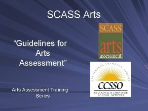 SCASS Arts Guidelines for Arts Assessment Arts Assessment