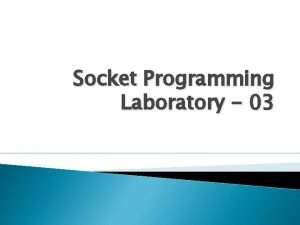Socket Programming Laboratory 03 Socket Class Socket class
