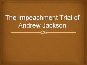 The Impeachment Trial of Andrew Jackson The charges