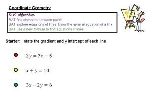 Coordinate Geometry KUS objectives BAT find distances between