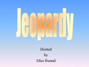 Hosted by Miss Bernal Choice 1 Choice 2