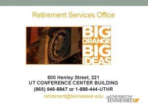 Retirement Services Office 600 Henley Street 221 UT