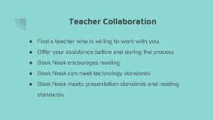 Teacher Collaboration Find a teacher who is willing