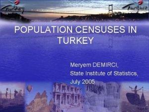 POPULATION CENSUSES IN TURKEY Meryem DEMIRCI State Institute