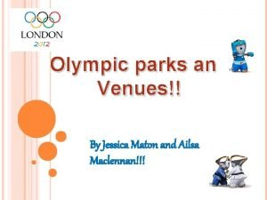 Olympic parks and Venues By Jessica Maton and