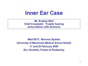 Inner Ear Case Mr Rodney Mott Chief Complaint