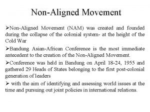NonAligned Movement NonAligned Movement NAM was created and