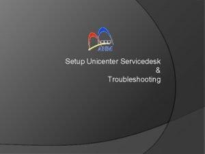 Setup Unicenter Servicedesk Troubleshooting Setup Unicenter Servicedesk Klik