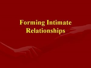 Forming Intimate Relationships intimate relationships are and have