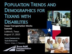 POPULATION TRENDS AND DEMOGRAPHICS FOR TEXANS WITH DISABILITIES