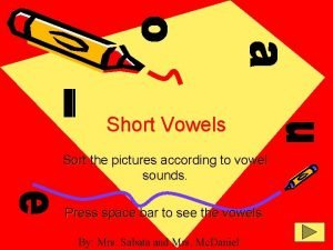 Short Vowels Sort the pictures according to vowel