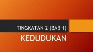 TINGKATAN 2 BAB 1 KEDUDUKAN OBJEKTIF PEMBELAJARAN MENYATAKAN