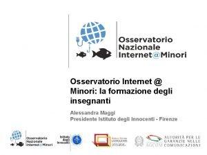Osservatorio Internet Minori la formazione degli insegnanti Alessandra