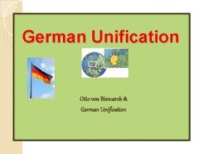 German Unification Otto von Bismarck German Unification Bell
