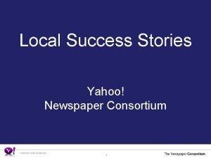 Local Success Stories Yahoo Newspaper Consortium YAHOO CONFIDENTIAL