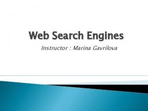 Web Search Engines Instructor Marina Gavrilova Outline Search