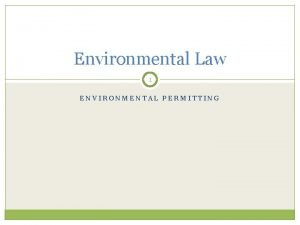 Environmental Law 1 ENVIRONMENTAL PERMITTING Environmental Permitting 2