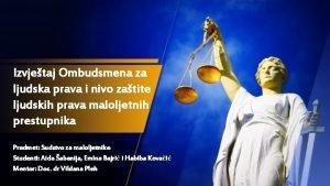 Izvjetaj Ombudsmena za ljudska prava i nivo zatite