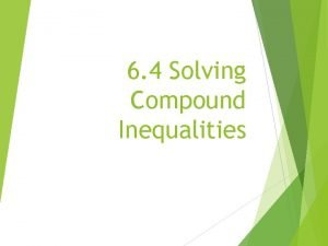6 4 Solving Compound Inequalities EXAMPLE 1 Write