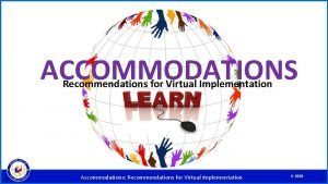 ACCOMMODATIONS Recommendations for Virtual Implementation Accommodations Recommendations for