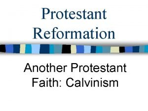 Protestant Reformation Another Protestant Faith Calvinism Calvinism n