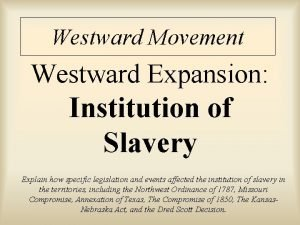 Westward Movement Westward Expansion Institution of Slavery Explain
