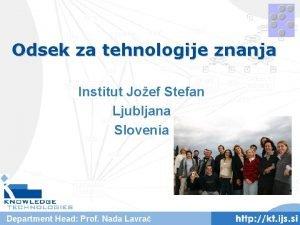 Odsek za tehnologije znanja Institut Joef Stefan Ljubljana