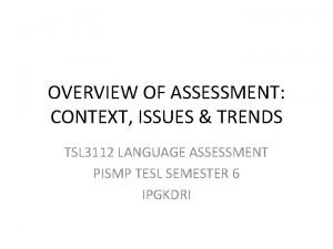 OVERVIEW OF ASSESSMENT CONTEXT ISSUES TRENDS TSL 3112