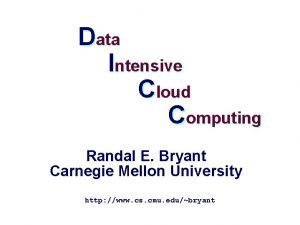 Data Intensive Cloud Computing Randal E Bryant Carnegie