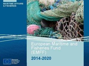 MARITIME AFFAIRS FISHERIES European Maritime and Fisheries Fund
