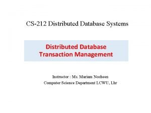 CS212 Distributed Database Systems Distributed Database Transaction Management