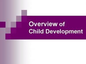 Overview of Child Development Child Development Definition Change