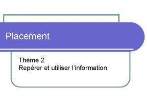 Placement Thme 2 Reprer et utiliser linformation Information