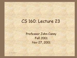 CS 160 Lecture 23 Professor John Canny Fall