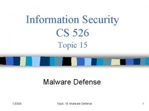 Information Security CS 526 Topic 15 Malware Defense