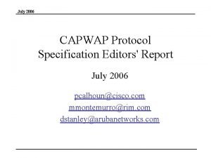July 2006 CAPWAP Protocol Specification Editors Report July